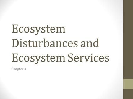 Ecosystem Disturbances and Ecosystem Services Chapter 3.