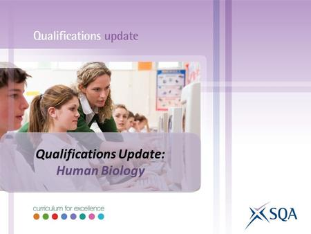 Qualifications Update: Human Biology Qualifications Update: Human Biology.