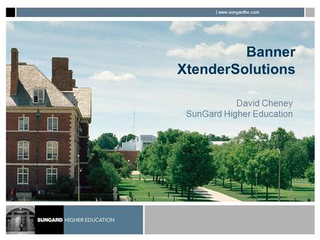 | www.sungardhe.com Banner XtenderSolutions David Cheney SunGard Higher Education.