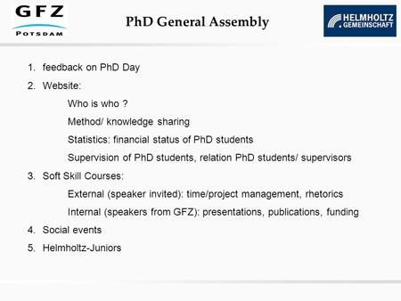 PhD General Assembly 1.feedback on PhD Day 2.Website: Who is who ? Method/ knowledge sharing Statistics: financial status of PhD students Supervision of.