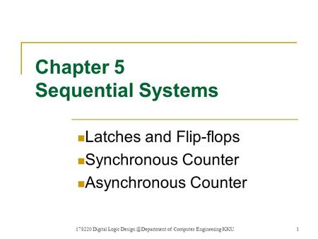 178220 Digital Logic of Computer Engineering KKU.1 Chapter 5 Sequential Systems Latches and Flip-flops Synchronous Counter Asynchronous.