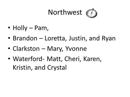 Northwest Holly – Pam, Brandon – Loretta, Justin, and Ryan Clarkston – Mary, Yvonne Waterford- Matt, Cheri, Karen, Kristin, and Crystal.