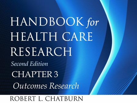 Handbook for Health Care Research, Second Edition Chapter 3 © 2010 Jones and Bartlett Publishers, LLC CHAPTER 3 Outcomes Research.