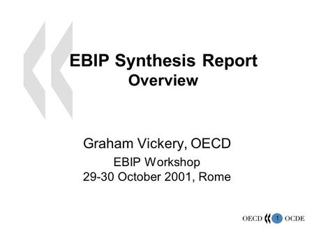 1 EBIP Synthesis Report Overview Graham Vickery, OECD EBIP Workshop 29-30 October 2001, Rome.