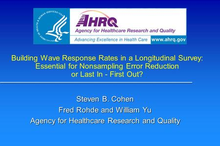 Building Wave Response Rates in a Longitudinal Survey: Essential for Nonsampling Error Reduction or Last In - First Out? Steven B. Cohen Fred Rohde and.