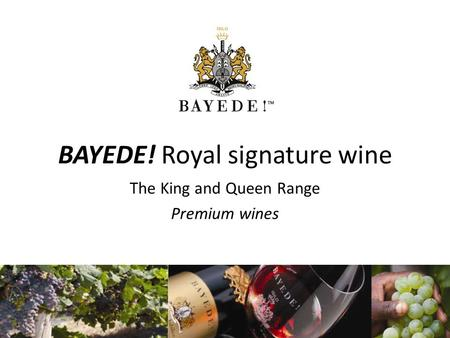 BAYEDE! Royal signature wine The King and Queen Range Premium wines.