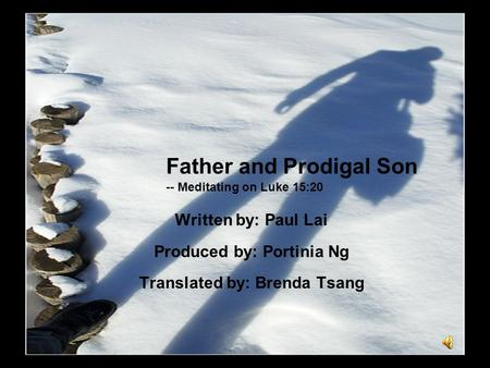 Written by: Paul Lai Produced by: Portinia Ng Translated by: Brenda Tsang Father and Prodigal Son -- Meditating on Luke 15:20.