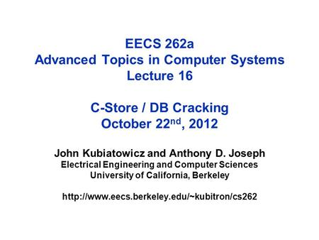 EECS 262a Advanced Topics in Computer Systems Lecture 16 C-Store / DB Cracking October 22 nd, 2012 John Kubiatowicz and Anthony D. Joseph Electrical Engineering.