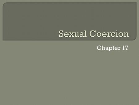 Chapter 17.  Sexual intercourse that occurs without consent Stranger rape Acquaintance rape: 3 out of 4 sexual assaults Date rape Statutory rape All.