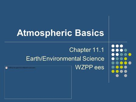 Atmospheric Basics Chapter 11.1 Earth/Environmental Science WZPP ees.