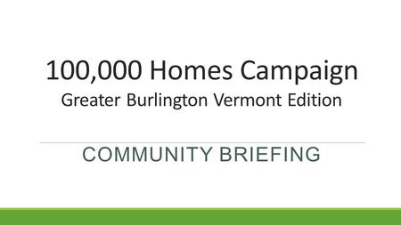 100,000 Homes Campaign Greater Burlington Vermont Edition COMMUNITY BRIEFING.