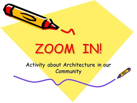 ZOOM IN! Activity about Architecture in our Community.