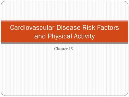 Chapter 15 Cardiovascular Disease Risk Factors and Physical Activity.