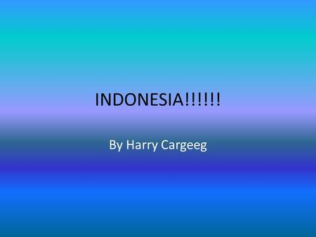 INDONESIA!!!!!! By Harry Cargeeg. Map Geography Indonesia is located North – West of Australia. Indonesia is made up of 17,508 islands. 6000 of those.