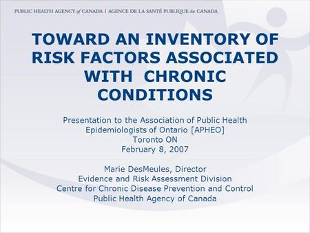 TOWARD AN INVENTORY OF RISK FACTORS ASSOCIATED WITH CHRONIC CONDITIONS Presentation to the Association of Public Health Epidemiologists of Ontario [APHEO]