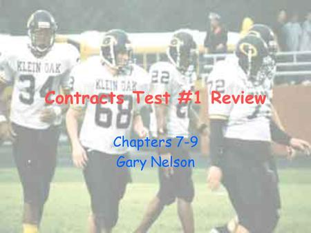 Contracts Test #1 Review Chapters 7-9 Gary Nelson.