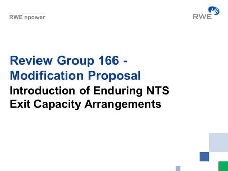 Review Group 166 - Modification Proposal Introduction of Enduring NTS Exit Capacity Arrangements.