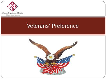 Veterans' Preference. Course Objectives After this training you will be able to:  Define Veterans' Preference  Understand Veterans' Preference Law 