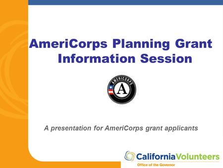 AmeriCorps Planning Grant Information Session A presentation for AmeriCorps grant applicants.