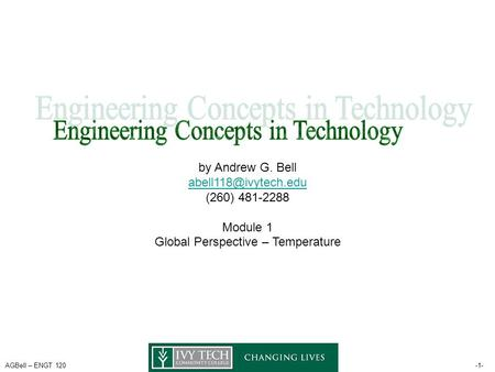 AGBell – ENGT 120-1- by Andrew G. Bell (260) 481-2288 Module 1 Global Perspective – Temperature.