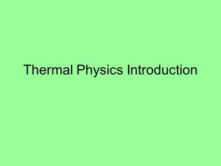 Thermal Physics Introduction. From mechanics to thermal physics Many concepts in thermal physics are based on mechanical concepts. For example, temperature.