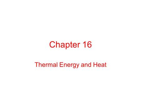 Chapter 16 Thermal Energy and Heat. Section 1 Thermal Energy and Matter.