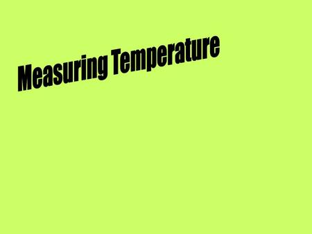 Comparing Temperature Scales Units of Temperature Fahrenheit scale 0 F Celsius scale commonly used by scientists water boils at 100 0 C 0 K coldest temperature.