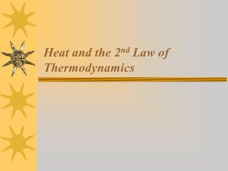 Heat and the 2 nd Law of Thermodynamics.  Although we learned in the first law that the total amount of energy, including heat, is conserved in an isolated.