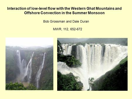 Interaction of low-level flow with the Western Ghat Mountains and Offshore Convection in the Summer Monsoon Bob Grossman and Dale Duran MWR, 112, 652-672.