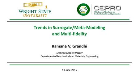 Trends in Surrogate/Meta-Modeling and Multi-fidelity Ramana V. Grandhi Distinguished Professor Department of Mechanical and Materials Engineering 11 June.
