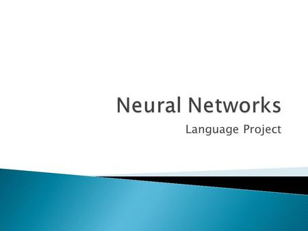 Language Project.  Neural networks have a large appeal to many researchers due to their great closeness to the structure of the brain, a characteristic.