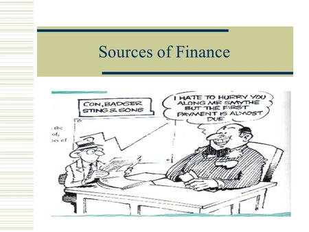Sources of Finance Time Periods for Finance Finance is generally considered to be either: Short-termMedium-termLong-term 1 to 3 years3 to 10 yearsOver.