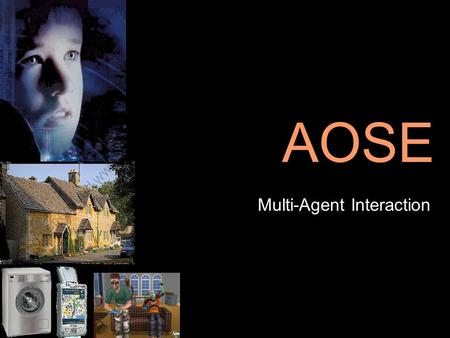 AOSE Multi-Agent Interaction. Agents and Interaction Interaction forms the basis of an agents collaborative problem solving capabilities. –Agents are.