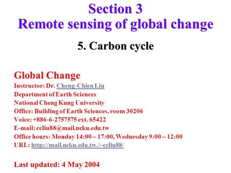 Section 3 Remote sensing of global change 5. Carbon cycle Global Change Instructor: Dr. Cheng-Chien LiuCheng-Chien Liu Department of Earth Sciences National.