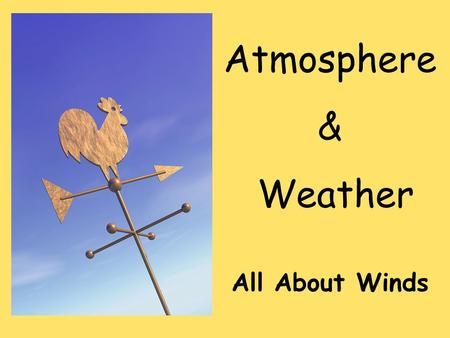 Atmosphere & Weather All About Winds. Energy Transfer in the Atmosphere Earth's energy is provided by the SUN. Energy is important to us because it… 1.Drives.