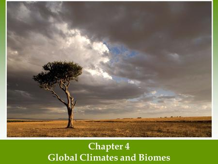 Chapter 4 Global Climates and Biomes. Contents Slides 1 – 26 Climate #27 – 47 – Terrestrial Biomes #48 – end Aquatic Biomes.