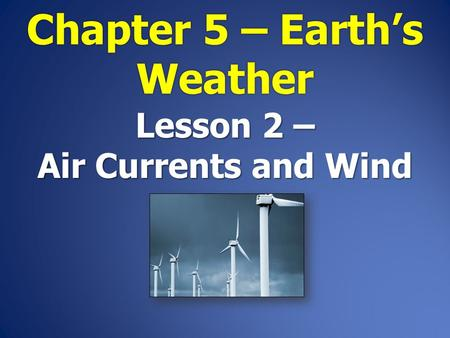 Lesson 2 – Air Currents and Wind. Sunlight hits the Earth at different angles. Sunlight hits the Earth at different angles. 90° 180° 135° equator.