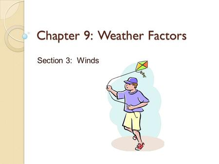 Chapter 9: Weather Factors Section 3: Winds. What is Wind? Wind – horizontal movement; from high pressure to lower pressure. ◦ Caused from differences.