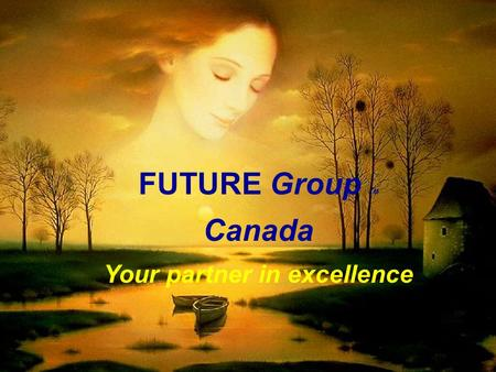 FUTURE Group TM Canada Your partner in excellence.