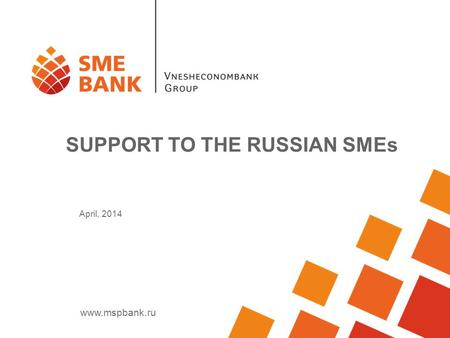 Www.mspbank.ru April, 2014 SUPPORT TO THE RUSSIAN SMEs.