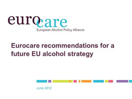 Eurocare recommendations for a future EU alcohol strategy June 2012.