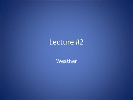 Lecture #2 Weather. Convection and Atmospheric Pressure Much of solar energy absorbed by the Earth is used to evaporate water. – Energy stored in water.