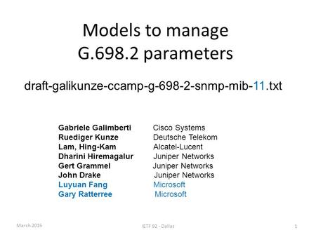 Models to manage G.698.2 parameters draft-galikunze-ccamp-g-698-2-snmp-mib-11.txt Gabriele Galimberti Cisco Systems Ruediger KunzeDeutsche Telekom Lam,