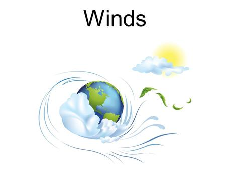 Winds. What is wind? Answer: Winds are caused by differences in air pressure.