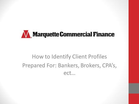 How to Identify Client Profiles Prepared For: Bankers, Brokers, CPA's, ect…