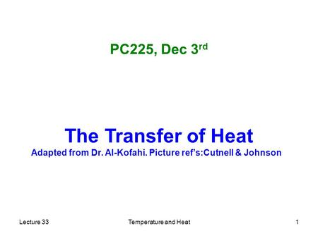 Lecture 33Temperature and Heat1 The Transfer of Heat Adapted from Dr. Al-Kofahi. Picture ref's:Cutnell & Johnson PC225, Dec 3 rd.