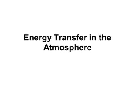 Energy Transfer in the Atmosphere. A. Some energy from the Sun is reflected back into space, some is absorbed by the atmospshere, and some is absorbed.