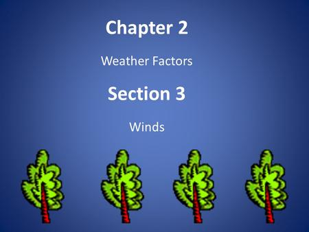 Chapter 2 Weather Factors Section 3 Winds. What causes wind? Wind: The horizontal movement of air from an area of high pressure to an area of lower pressure.