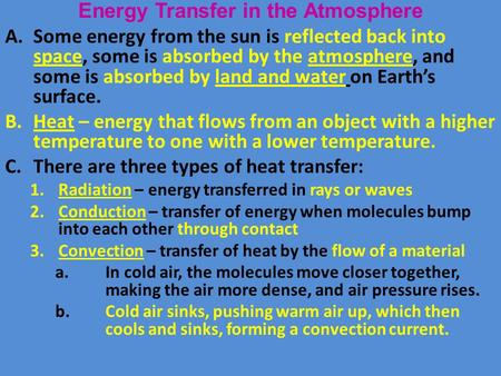 Energy Transfer in the Atmosphere A.Some energy from the sun is reflected back into space, some is absorbed by the atmosphere, and some is absorbed by.