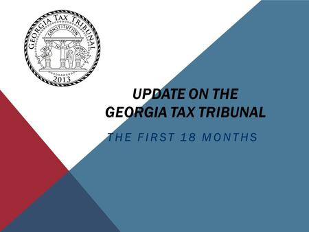 UPDATE ON THE GEORGIA TAX TRIBUNAL THE FIRST 18 MONTHS.